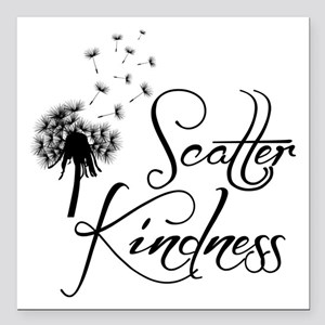 "SCATTER KINDNESS Square Car Magnet 3"" x 3"""