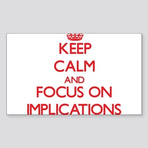 Keep Calm and focus on Implications Sticker