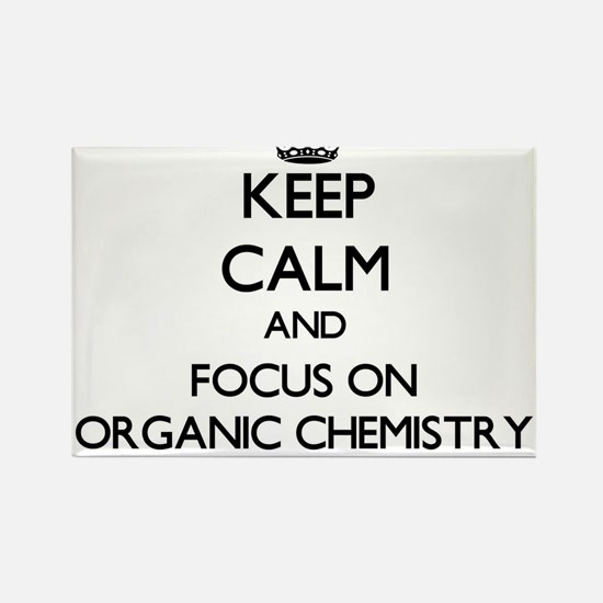 Keep calm and focus on Organic Chemistry Magnets