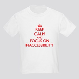 Keep Calm and focus on Inaccessibility T-Shirt
