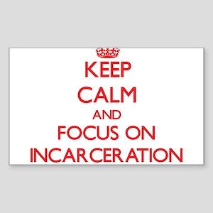 Keep Calm and focus on Incarceration Sticker