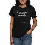 If you want an audience start Women's Dark T-Shirt