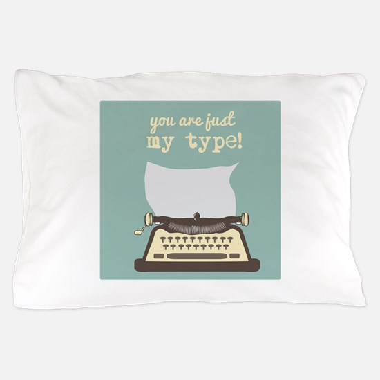 You Are Just My Type Pillow Case
