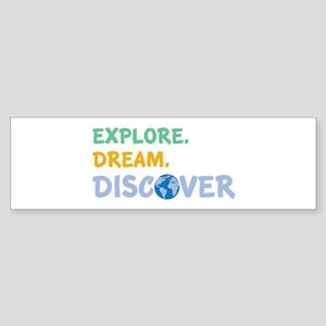 Explore,Dream,Discover Bumper Sticker