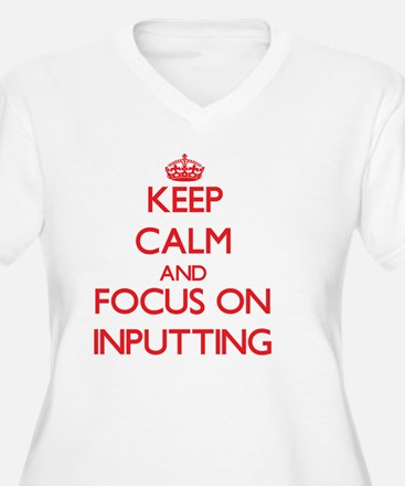 Keep Calm and focus on Inputting Plus Size T-Shirt