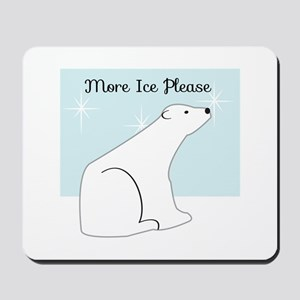 More Ice Please Mousepad