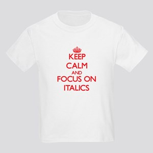 Keep Calm and focus on Italics T-Shirt