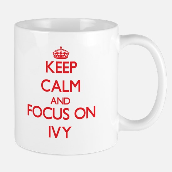 Keep Calm and focus on Ivy Mugs