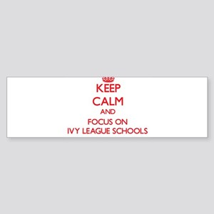 Keep Calm and focus on Ivy League Schools Bumper S