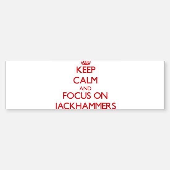 Keep Calm and focus on Jackhammers Bumper Bumper Bumper Sticker