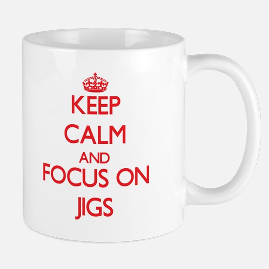 Keep Calm and focus on Jigs Mugs