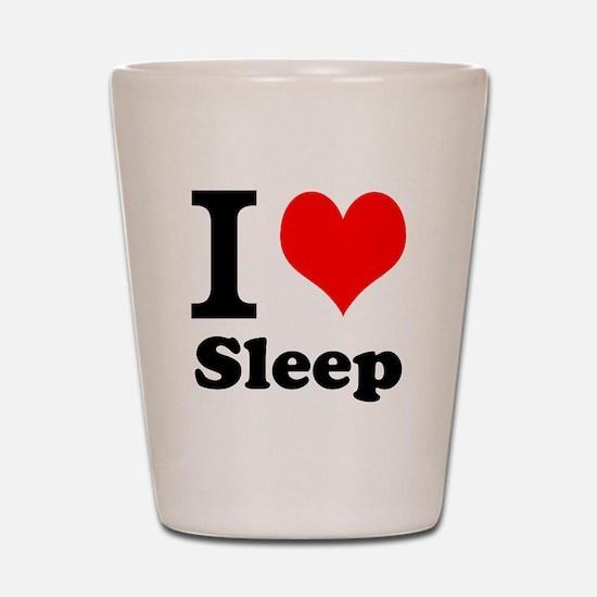 I Love Sleep Shot Glass