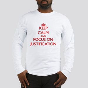 Keep Calm and focus on Justification Long Sleeve T