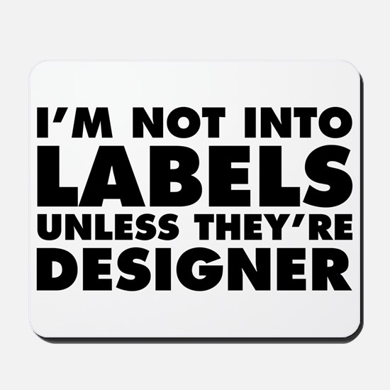 Not Into Labels Unless Designer Mousepad