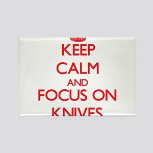 Keep Calm and focus on Knives Magnets
