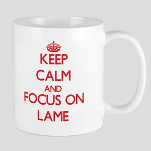 Keep Calm and focus on Lame Mugs