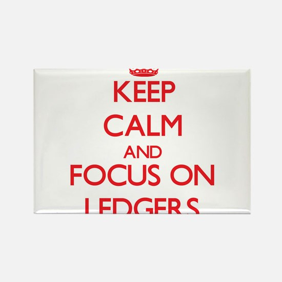 Keep Calm and focus on Ledgers Magnets