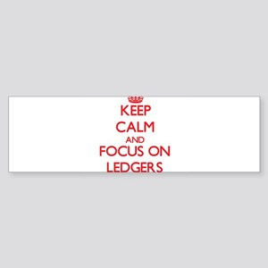 Keep Calm and focus on Ledgers Bumper Sticker