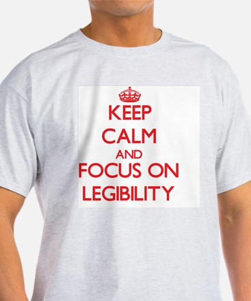 Keep Calm and focus on Legibility T-Shirt
