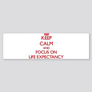 Keep Calm and focus on Life Expectancy Bumper Stic