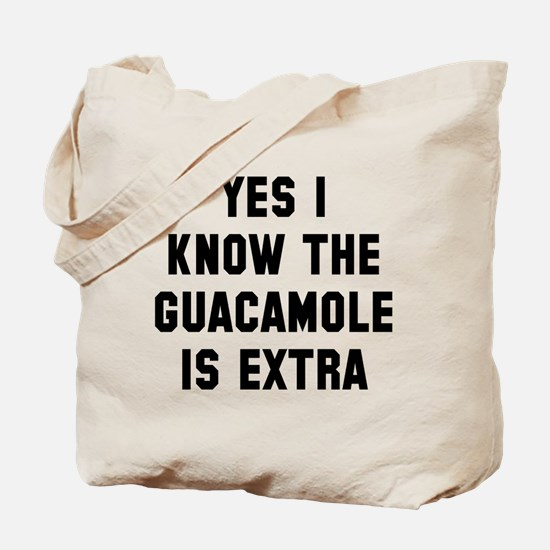 I know the guacamole is extra Tote Bag