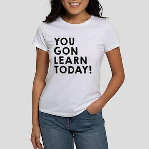 You gon learn today Women's T-Shirt