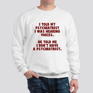 I don't have a psychiatrist Sweatshirt