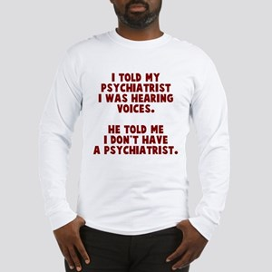 I don't have a psychiatrist Long Sleeve T-Shirt