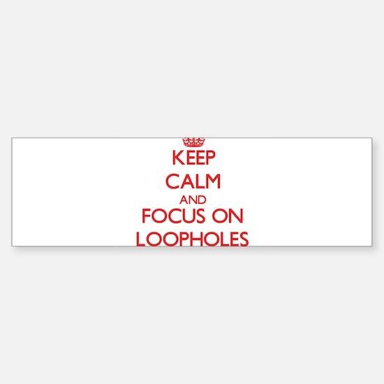 Keep Calm and focus on Loopholes Bumper Car Car Sticker