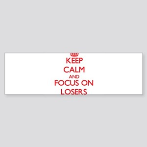 Keep Calm and focus on Losers Bumper Sticker