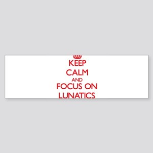 Keep Calm and focus on Lunatics Bumper Sticker