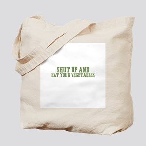shut up and eat your vegetabl Tote Bag