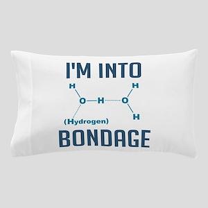 I'm into Hydrogen Bondage Pillow Case