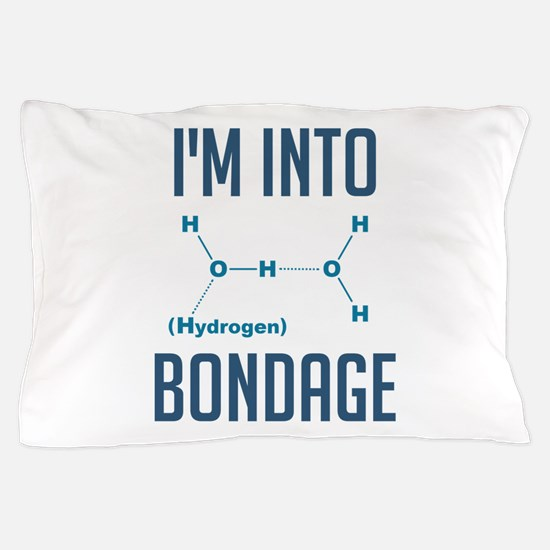 I'm into Hydrogen Bondage Pillow Case