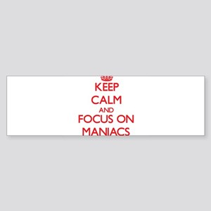 Keep Calm and focus on Maniacs Bumper Sticker