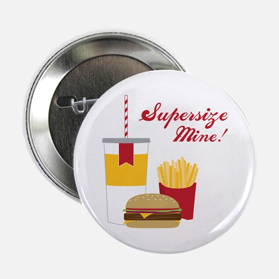 "Supersize Mine! 2.25"" Button"