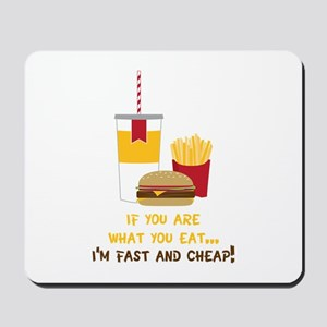 If You Are What You Eat... I'm Fast And Cheap! Mou