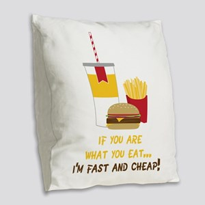 If You Are What You Eat... I'm Fast And Cheap! Bur