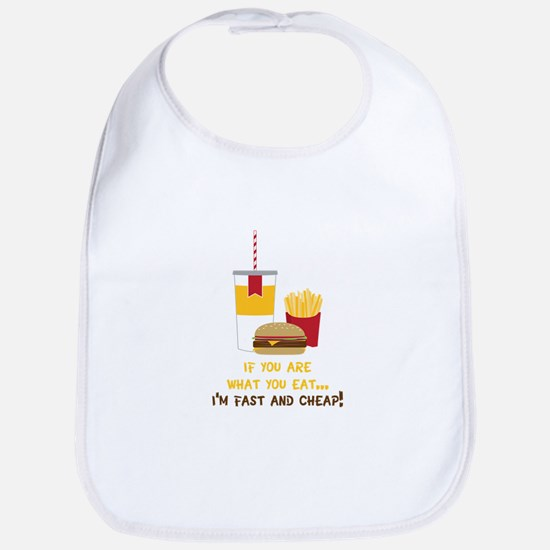 If You Are What You Eat... I'm Fast And Cheap! Bib