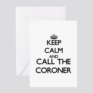 Keep calm and call the Coroner Greeting Cards