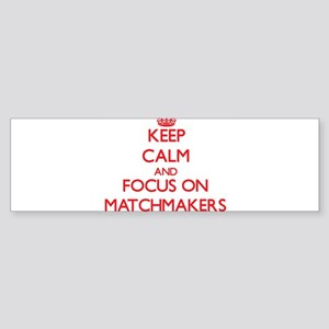 Keep Calm and focus on Matchmakers Bumper Sticker