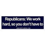 Republicans We work hard so you don't have to