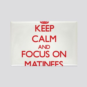 Keep Calm and focus on Matinees Magnets