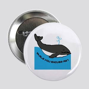 "Whale You Excuse Me 2.25"" Button"