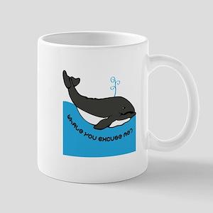 Whale You Excuse Me Mugs