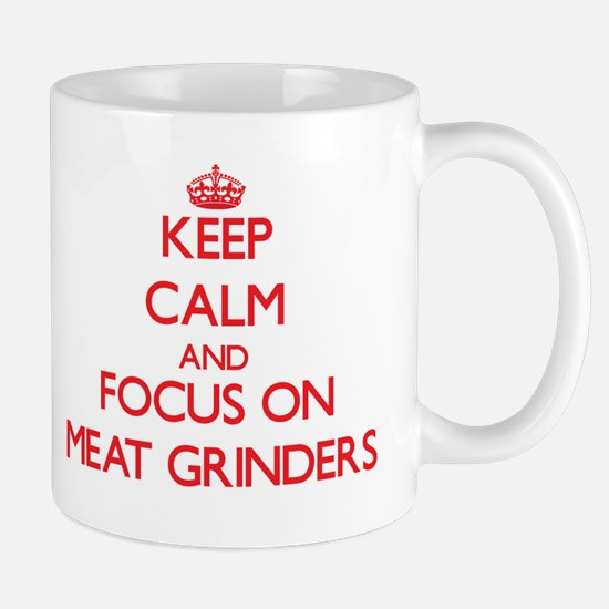 Keep Calm and focus on Meat Grinders Mugs