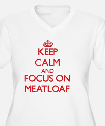 Keep Calm and focus on Meatloaf Plus Size T-Shirt