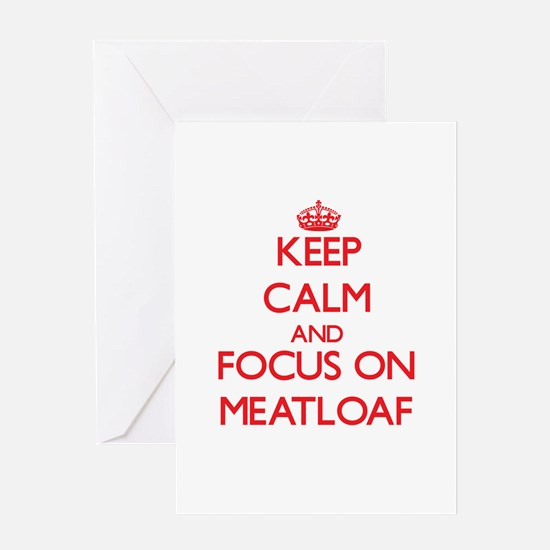 Keep Calm and focus on Meatloaf Greeting Cards