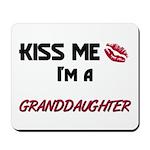 Kiss Me, I'm a GRANDDAUGHTER Mousepad