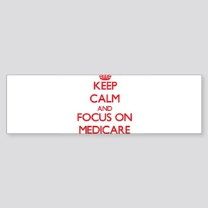 Keep Calm and focus on Medicare Bumper Sticker